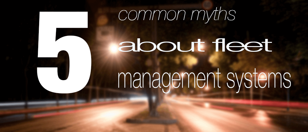 5 common myths about fleet management systems