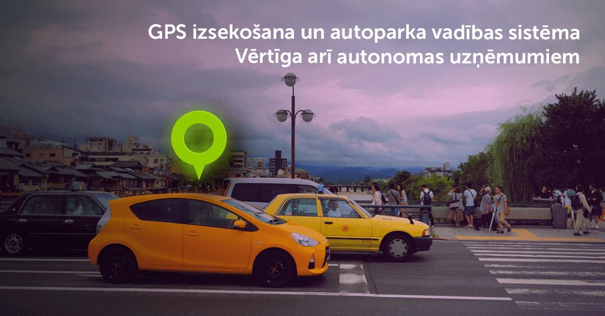 GPS izsekošana un autoparka vadības sistēma – vērtīga arī autonomas uzņēmumiem
