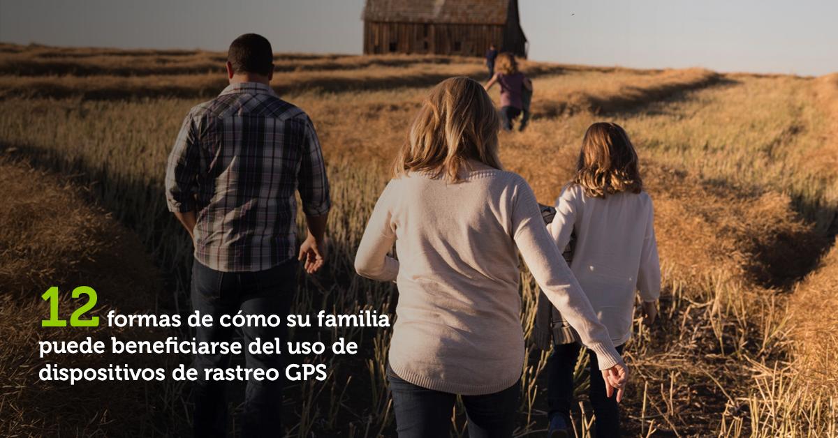 12 maneras de cómo su familia puede beneficiarse del uso de dispositivos de rastreo GPS